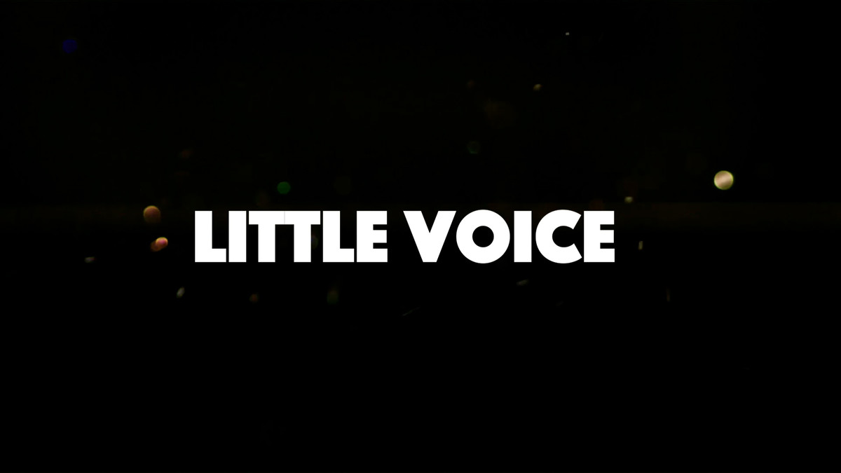 LITTLE VOICE - BEHIND THE SCENES